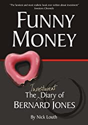 Funny Money: The (Investment) Diary of Bernard Jones (Bernard Jones Diaries)