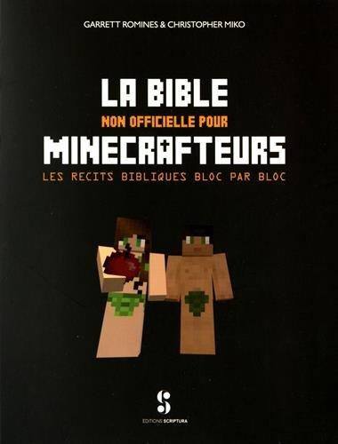 La Bible non officielle pour Minecrafteurs : Les récits bibliques bloc par bloc par Garrett Romines, Christopher Miko