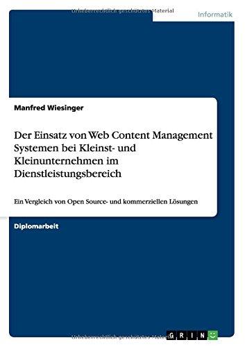 Der Einsatz von Web Content Management Systemen bei Kleinst- und Kleinunternehmen im Dienstleistungsbereich: Ein Vergleich von Open Source- und kommerziellen Lösungen