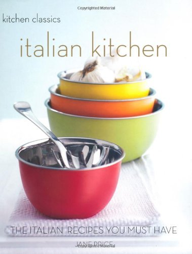 Italian Kitchen: The Italian Recipes You Must Have (Kitchen Classics series) by Jane Price (2007-06-18)