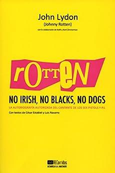 Rotten: No Irish, No Blacks, No Dogs: La autobiografía autorizada del cantante de los Sex Pistols y PiL (Acuarela/Recorridos nº 6) (Spanish Edition)