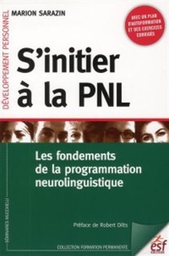S'initier à la PNL : les fondements de la programmation neurolinguistique par Marion Sarazin