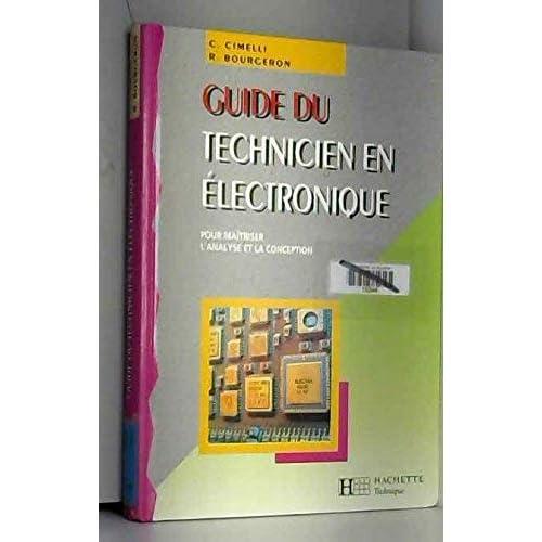 GUIDE DU TECHNICIEN EN ELECTRONIQUE. Pour maîtriser l'analyse et la conception