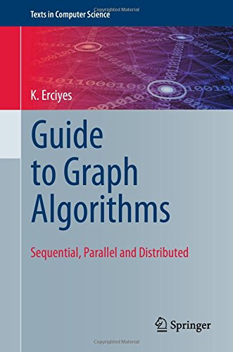 Guide to Graph Algorithms: Sequential, Parallel and Distributed (Texts in Computer Science) (Guide Parallel)