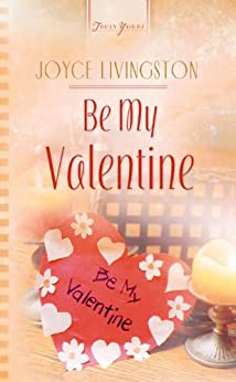 Be My Valentine (Truly Yours Digital Editions Book 521) by [Livingston, Joyce]