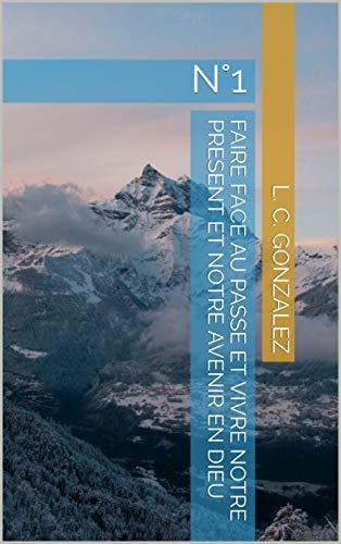 Couverture du livre FAIRE FACE AU PASSE ET VIVRE NOTRE PRESENT ET NOTRE AVENIR EN DIEU: N°1