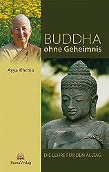 Buddha ohne Geheimnis: Die Lehre für den Alltag