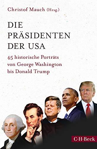 Die Präsidenten der USA: 45 historische Porträts von George Washington bis Donald Trump