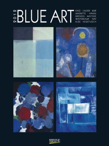 Blue Art 2012. Gallery Kunstkalender: Katz, Kandinsky, Magritte, Kurka, Brendel, Picasso, Wesselmann, Miro, Klee, Hegetusch (Magritte Kalender)