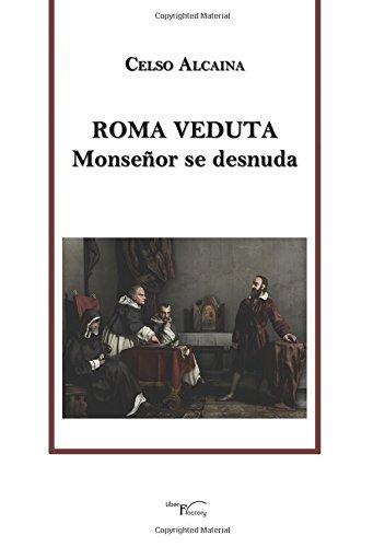 Roma Veduta: Monseñor se desnuda (Religiones y sistemas de creencias) por Celso Alcaina Canosa