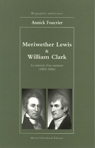 Meriwether Lewis & William Clark : La traversée d'un continent 1803-1806