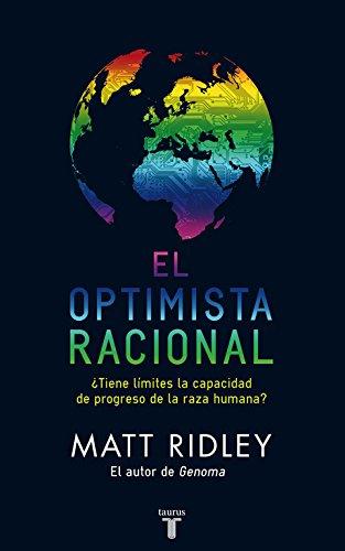 El optimista racional: ¿Tiene límites la capacidad de progreso de la especie humana? (Pensamiento) por Matt Ridley