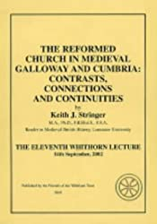 The Reformed Church in Medieval Galloway and Cumbria Contrasts, Connections and Continuities: Eleventh Whithorn Lecture