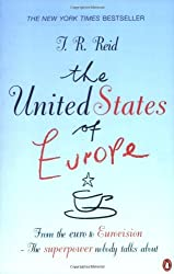 The United States of Europe: The Superpower Nobody Talks About - From the Euro to Eurovision by T.R. Reid (2005-07-07)