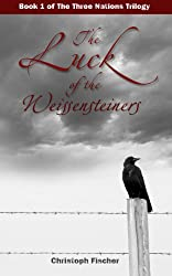 The Luck of the Weissensteiners (The Three Nations Trilogy Book 1)
