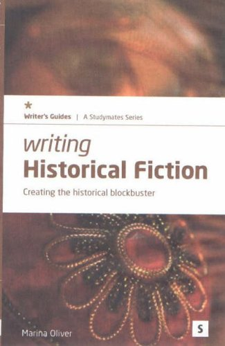 Writing Historical Fiction: Creating the Historical Blockbuster (Studymates Writers Guides)