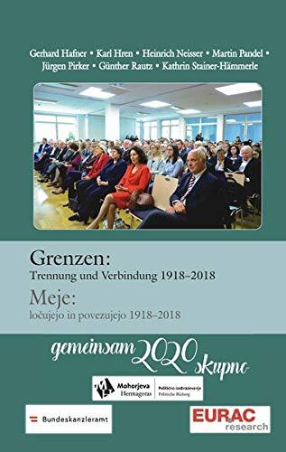 Grenzen: Trennung und Verbindung 1918-2018: Meje: ločujejo in povezujejo 1918-2018 (Gemeinsam 2020 skupno)