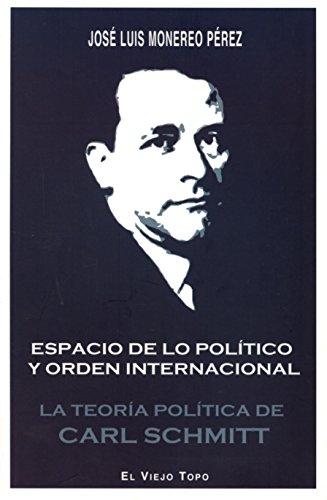 Espacio de lo político y orden internacional. La teoría política de Carl Schmitt por José Luis Monereo Pérez