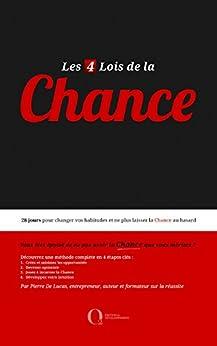 Les 4 Lois de la Chance - Formation pratique: 28 jours pour changer vos habitudes et ne plus laisser la Chance au hasard par [De Lucas, Pierre]