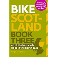 Bike Scotland: 40 of the Best Rides in the North East: 40 of the Best Rides in the North East
