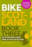 Bike Scotland: Book three: 40 of the Best Rides in the North East
