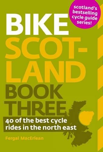 Bike Scotland: 40 of the Best Rides in the North East por Fergal MacErlean