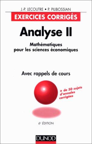Analyse II : mathématiques pour les sciences économiques, 6e édition. Exercices corrigés, avec rappel de cours