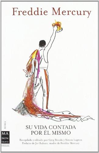 Freddie mercury - su vida contada por el mismo (Musica Ma Non Troppo) por Greg Brooks
