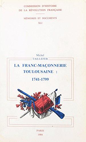 La franc-maçonnerie toulousaine : sous l'Ancien Régime et la Révolution. 1741-1799
