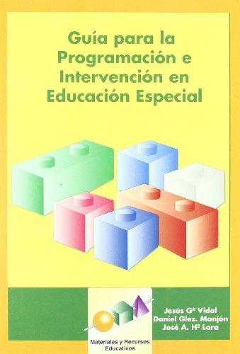 Guía para la Programación e Intervención en Educación Especial (Materiales y Recursos Educativos) por Jesús García Vidal