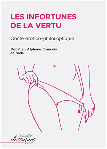 Les Infortunes de la vertu: Conte érotico-philosophique par Donatien Alphone François de Sade