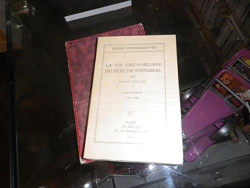 La vie grenobloise du père de stendhal. tome premier seul. 1747 - 1789. par Stendhal. . . Rouget Marius