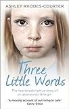 Three Little Words: The heartbreaking true story of an abandoned little girl