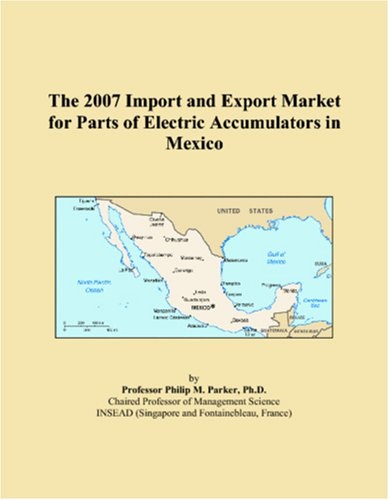 The 2007 Import and Export Market for Parts of Electric Accumulators in Mexico