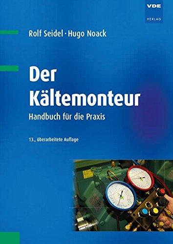 Der Kältemonteur: Handbuch für die Praxis (Kältetechnik)