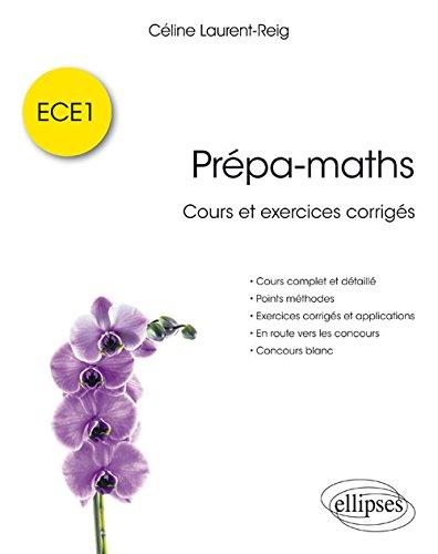 Prépa-maths - Cours et exercices corrigés ECE1 par Céline Laurent-Reig