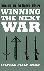 Winning the Next War: Innovation and the Modern Military (Cornell Studies in Security Affairs) by Stephen Peter Rosen (1994-05-03)