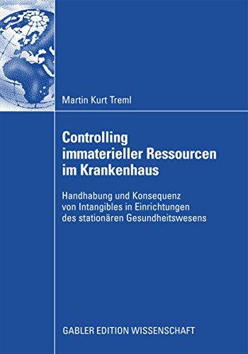 eller Ressourcen im Krankenhaus: Handhabung und Konsequenz von Intangibles in Einrichtungen des stationären Gesundheitswesens ()