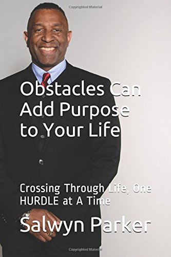 Obstacles Can Add Purpose to Your Life: Crossing Through Life, One HURDLE at A Time