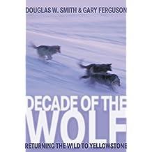 Decade of the Wolf: Returning The Wild To Yellowstone by Smith, Douglas, Ferguson, Gary (2005) Gebundene Ausgabe