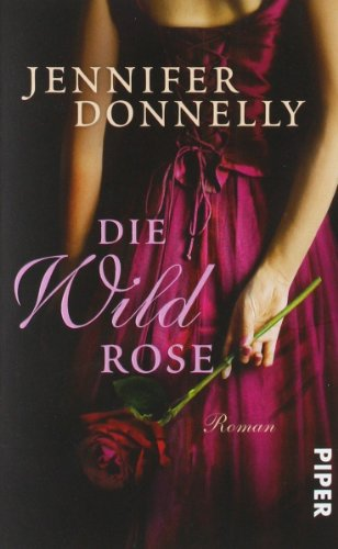 Buchseite und Rezensionen zu 'Die Wildrose: Roman (Rosen-Trilogie, Band 3)' von Jennifer Donnelly