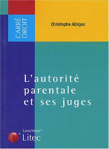 L'autorité parentale et ses juges : Colloque de la faculté de droit de Montpellier 27 mai 2004 (ancienne édition) par Christophe Albiges