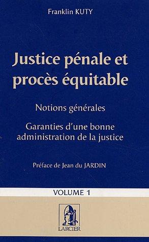 JUSTICE PENALE ET PROCES EQUITABLE - TOME 1