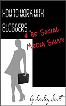 How to Work With Bloggers & Be Social Media Savvy (English Edition) par [Scott, Lesley L.]