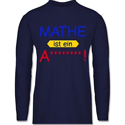 Shirtracer Sprüche - Mathe ist ein A - Herren Langarmshirt Navy Blau