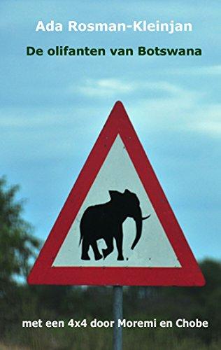De olifanten van Botswana: met een 4x4 door Moremi en Chobe (Dutch Edition)