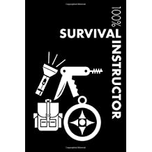 Survival Instructor Notebook: Blank Lined Survival Journal for Instructor and Survivalist