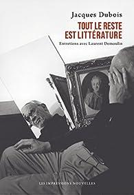 Tout le reste est littérature : Entretiens avec Laurent Demoulin par Jacques Dubois
