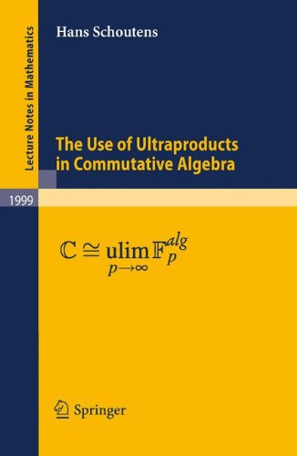 The Use of Ultraproducts in Commutative Algebra (Lecture Notes in Mathematics, Band 1999)