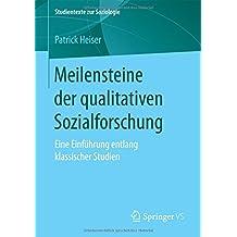 Meilensteine der qualitativen Sozialforschung: Eine Einführung entlang klassischer Studien (Studientexte zur Soziologie)